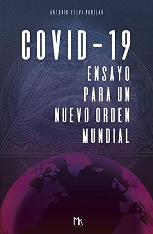 COVID-19 ENSAYO PARA UN NUEVO ORDEN MUNDIAL