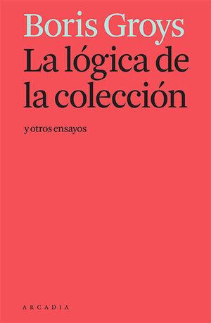 LA LOGICA DE LA COLECCION Y OTROS ENSAYOS