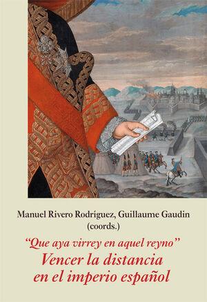 ´QUE AYA VIRREY EN AQUEL REYNO´. VENCER LA DISTANCIA EN EL IMPERIO ESPAÑOL