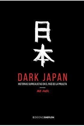 DARK JAPAN. HISTORIAS SURREALISTAS EN EL PAÍS DE LA PIRULETA