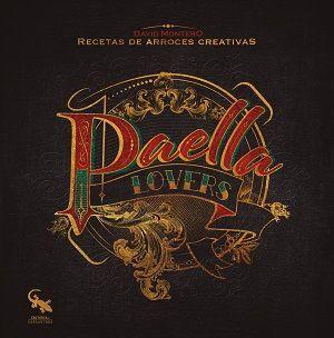 PAELLA LOVERS. RECETAS DE ARROCES CREATIVAS