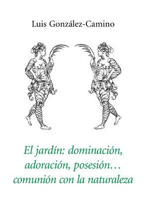 EL JARDÍN: DOMINACIÓN, ADORACIÓN, POSESIÓN, COMUNIÓN CON LA NATURALEZA
