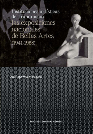 INSTITUCIONES ARTÍSTICAS DEL FRANQUISMO: LAS EXPOSICIONES NACIONALES DE BELLAS A