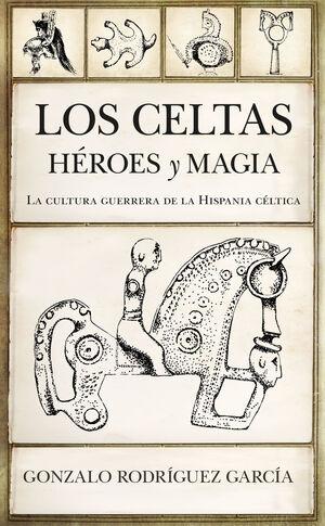 LOS CELTAS. HÉROES Y MAGIA