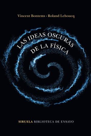 LAS IDEAS OSCURAS DE LA FÍSICA