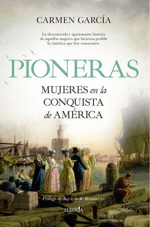 PIONERAS. MUJERES EN LA CONQUISTA DE AMERICA
