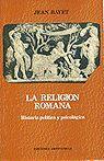 RELIGIÓN ROMANA, LA . HISTORIA POLÍTICA Y PSICOLÓGICA
