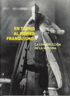 EN TORNO AL PRIMER FRANQUISMO:  LA CONSTRUCCIÓN DE LA VICTORIA