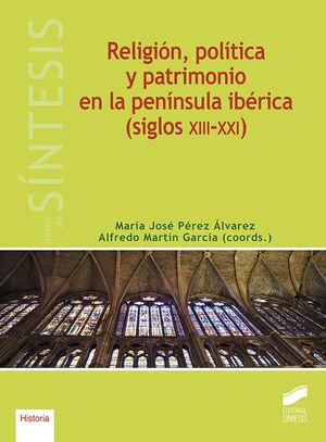 RELIGIÓN, POLÍTICA Y PATRIMONIO EN LA PENÍNSULA IBÉRICA (SIGLOS XIII-XXI)