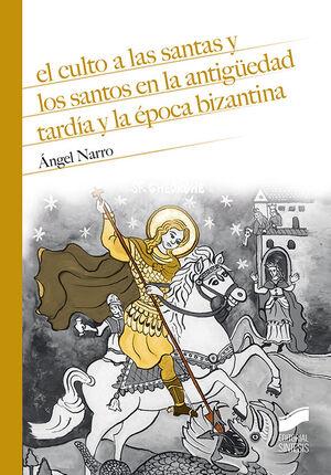 EL CULTO A LAS SANTAS Y LOS SANTOS EN LA ANTIGÜEDAD TARDÍA Y LA ÉPOCA BIZANTINA