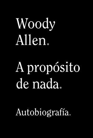 A PROPOSITO DE NADA BIOGRAFIA W ALLEN