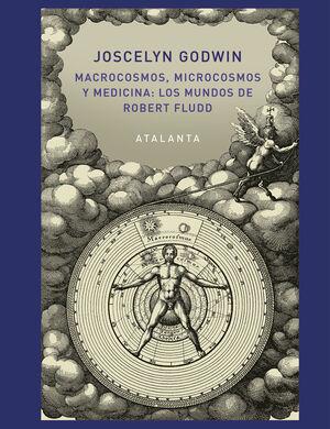 MACROCOSMOS, MICROCOSMOS Y MEDICINA: LOS MUNDOS DE ROBERT FLUDD