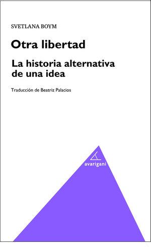 OTRA LIBERTAD. LA HISTORIA ALTERNATIVA DE UNA IDEA