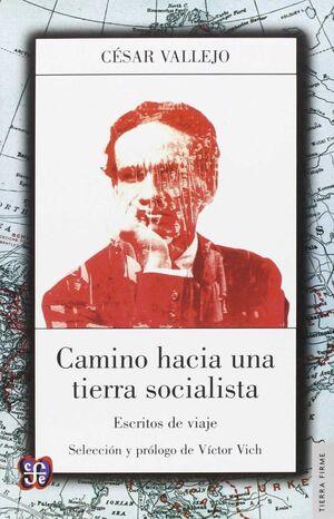CAMINO HACIA UNA TIERRA SOCIALISTA : ESCRITOS DE VIAJE / CÉSAR VALLEJO ; SELECCI